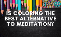 Is Coloring Really The Best Alternative to Meditation?