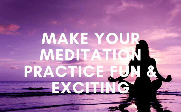 9 simple ways to make your meditation practice fun and exciting