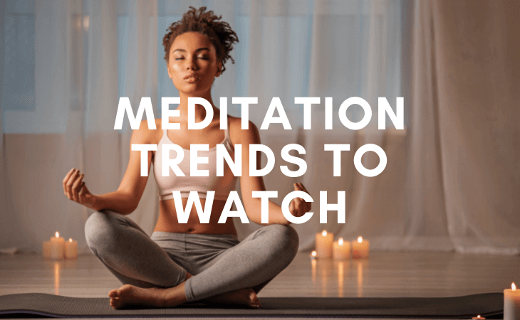 3+ meditation trends to watch