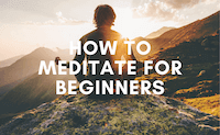 How to Meditate For Beginners (The Ultimate Guide)
