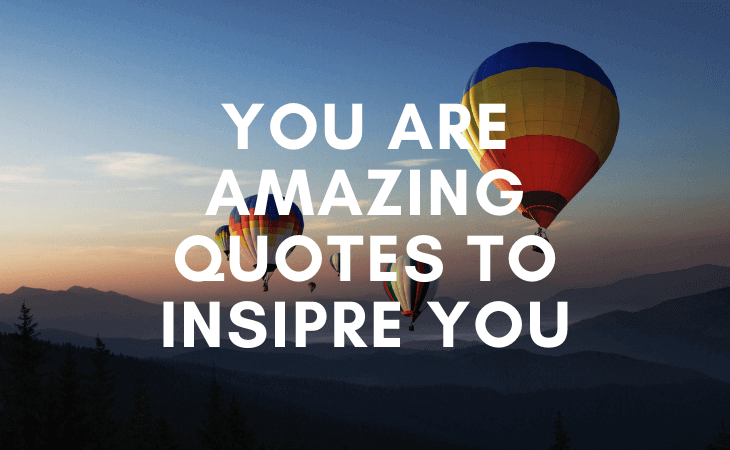 61+ you are amazing quotes to inspire you