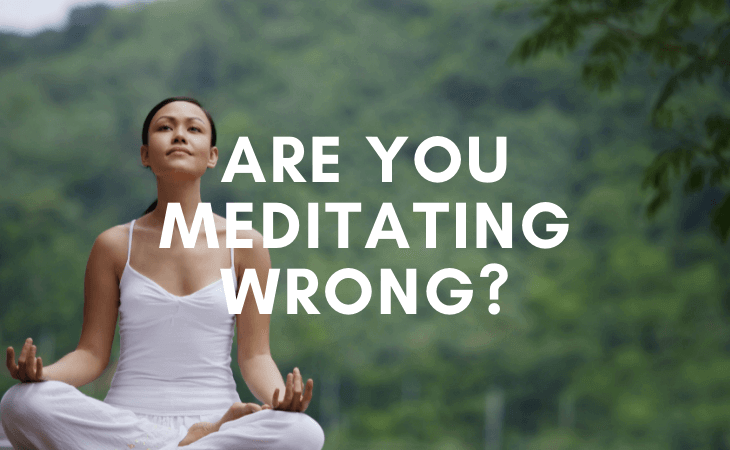 Are you meditating wrong? (5 ways to tell)